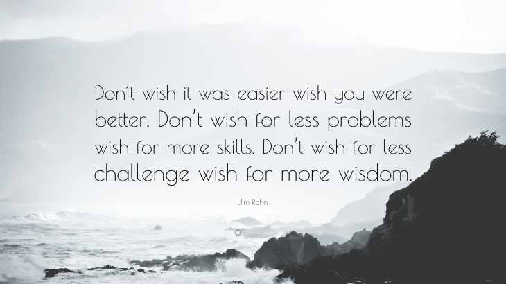 Jim-Rohn-Quote-Don-t-wish-it-was-easier-wish-you-were-better-Don-t.jpg