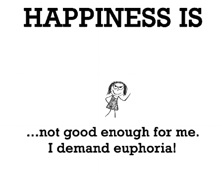happiness is not good enough