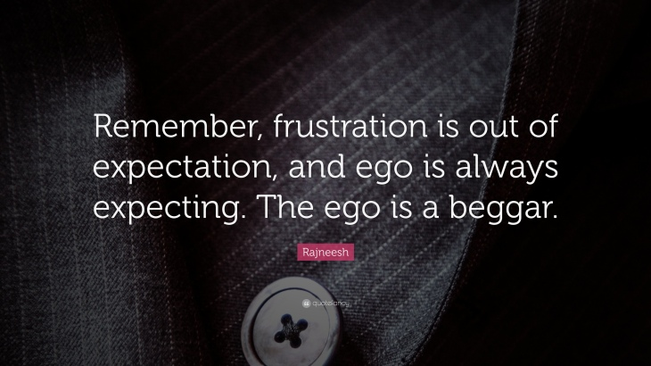 546290-Rajneesh-Quote-Remember-frustration-is-out-of-expectation-and-ego