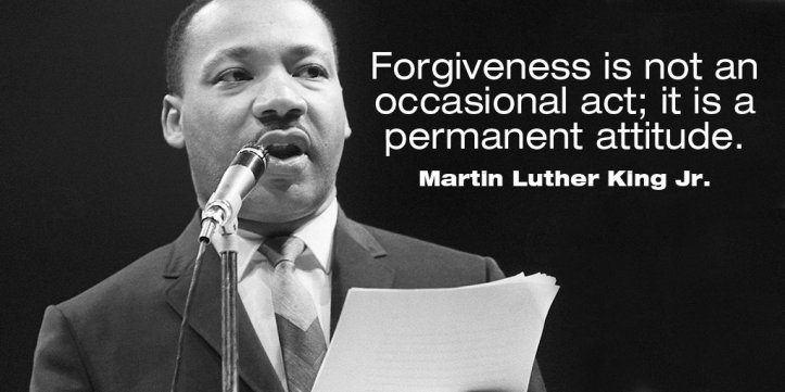 Martin Luther King Jr. - Forgiveness is not an occasional act