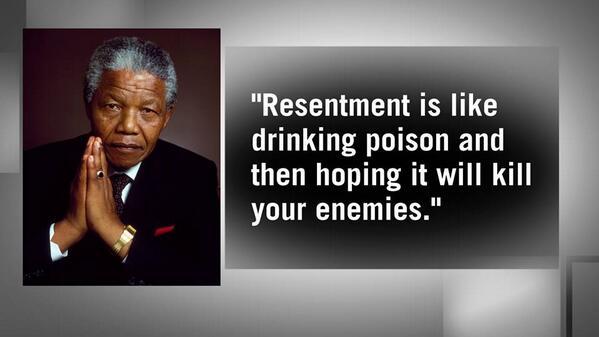 Nelson Mandela - Resentment is like drinking poisen