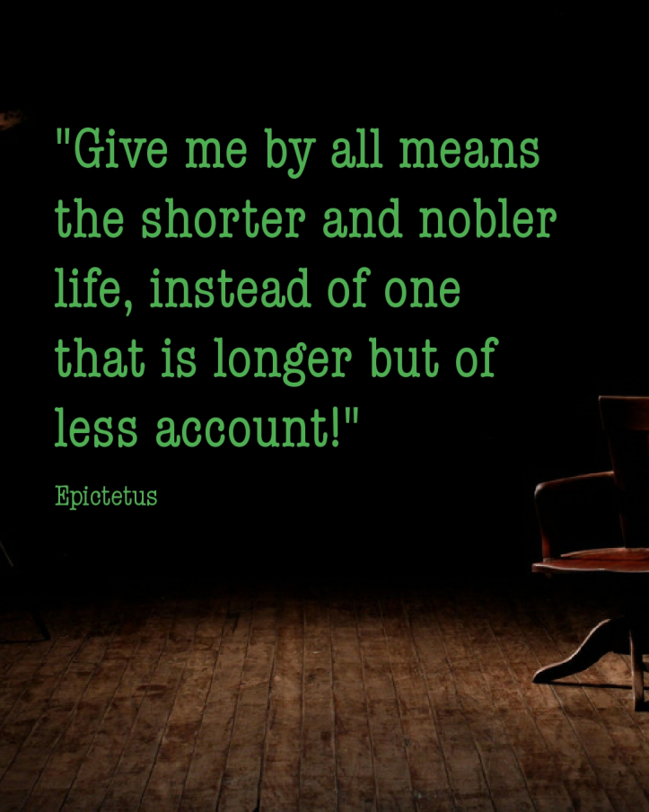 Epictetus - give me by all means the shorter life