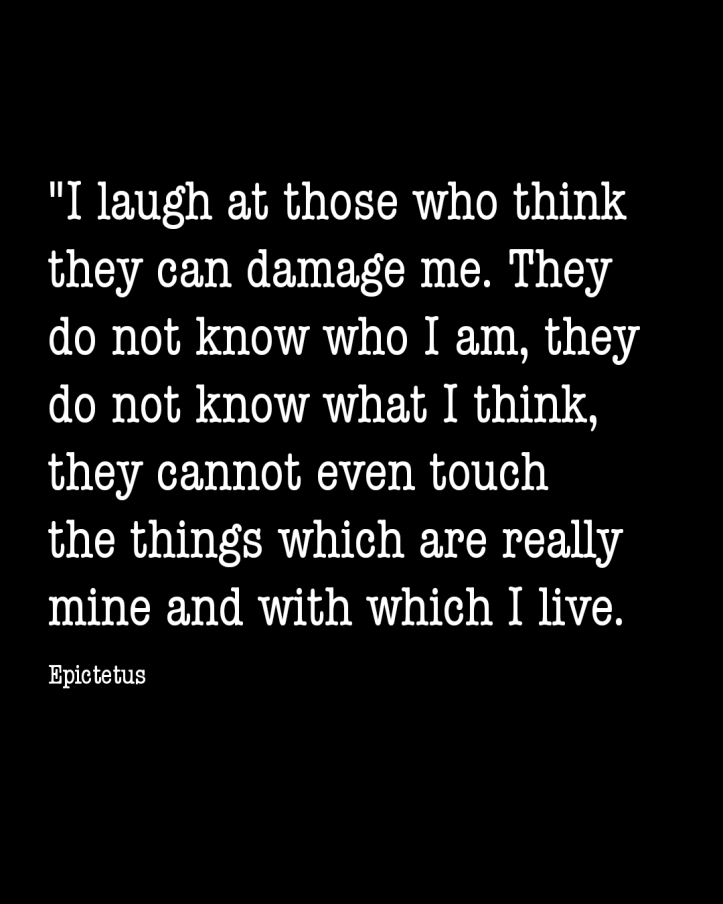 Epictetus - those who think they can damage me