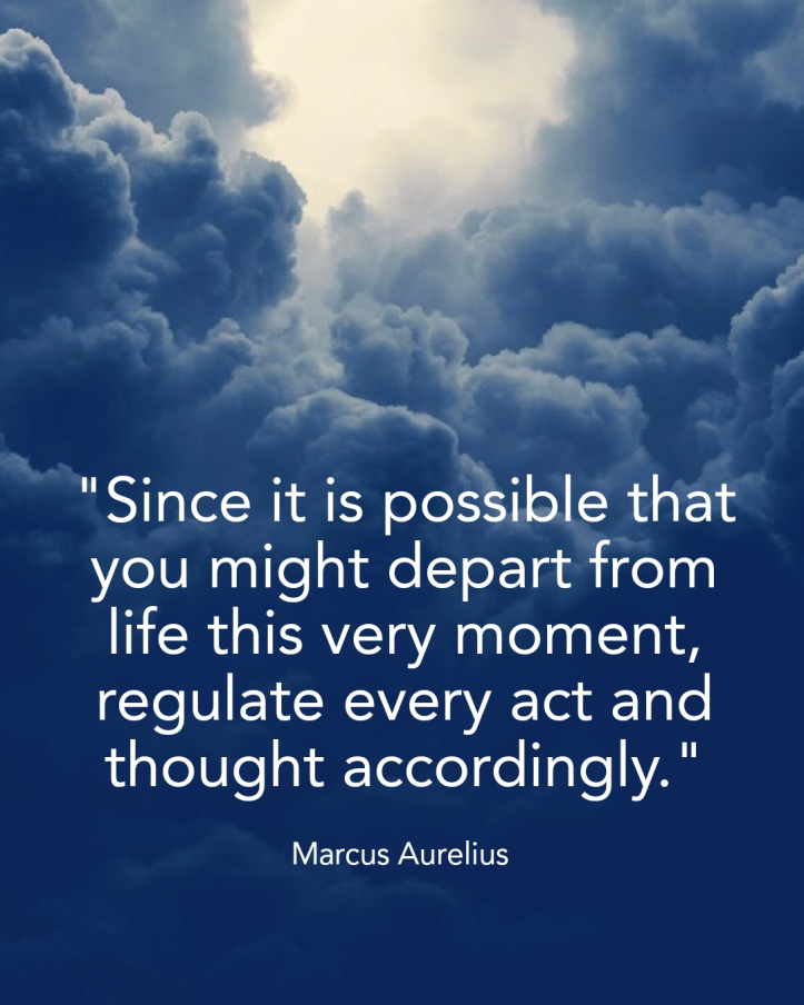 Marcus Aurelius - you might depart from this life this very moment