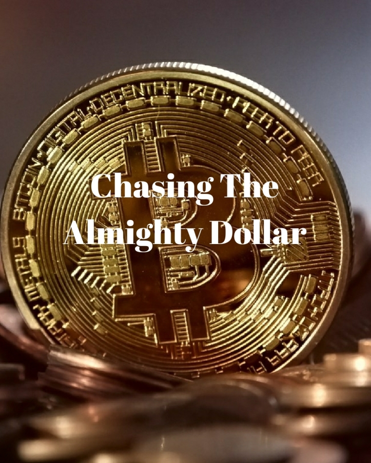 chasing the almighty dollar