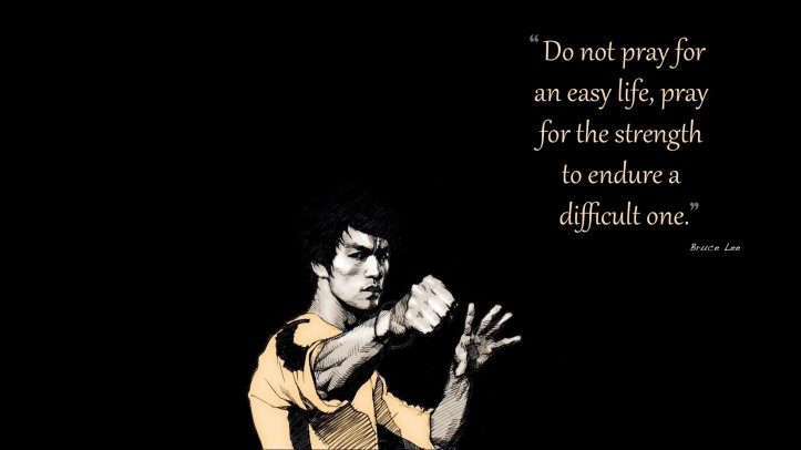 Bruce Lee - dont pray for an easy life